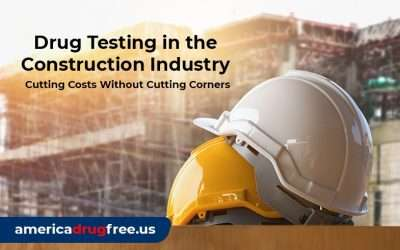 Drug Testing in the Construction Industry – Cutting Costs Without Cutting Corners